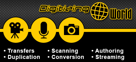Digitizing World - Transfers, Duplication, Scanning, Conversion, Authoring, Streaming
